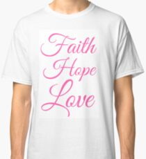 Faith, Hope, Love Pink Typology Classic T-Shirt