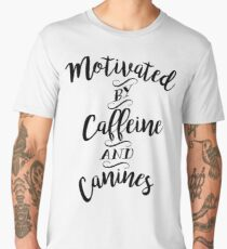 Motivated by Caffeine and Canines - For Coffee and Dog Lovers Men's Premium T-Shirt