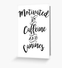 Motivated by Caffeine and Canines - For Coffee and Dog Lovers Greeting Card