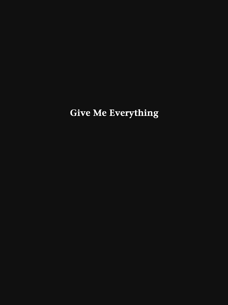 Give Me Everything by ShiningBrother