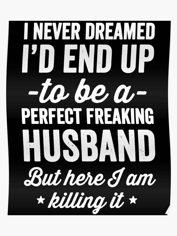 603040238767 I never dreamed I'd end up to be a perfect freaking husband but ...