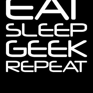 EAT SLEEP GEEK REPEAT by destinysagent