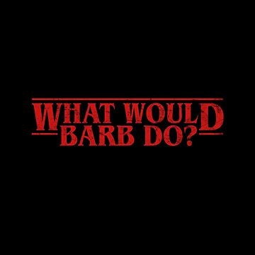 Stranger Things - What Would Barb Do? by SteamerTees