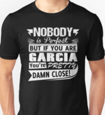NOBODY IS PERFECT BUT IF YOU ARE GARCIA  YOU'RE PRETTY DAMN CLOSE! Unisex T-Shirt