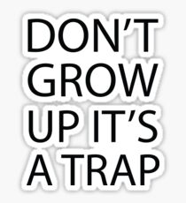 Dont grow Up Its A Trap - Inspirational Quote Sticker