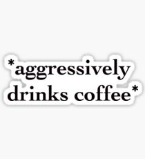 *aggressively drinks coffee* Sticker