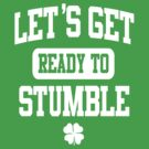 Funny St. Patrick's Day Womens American Apparel Shirt - Let's Get Ready To Stumble by 785Tees