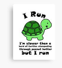 I'm SlowerThen  A Herd Of Turtles Stampeding Through Peanut Butter Canvas Print