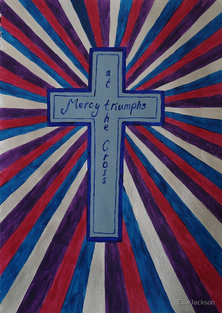 Mercy triumphs at the cross by EllieJackson