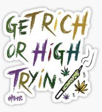 GET RICH OR HIGH TRYIN Sticker