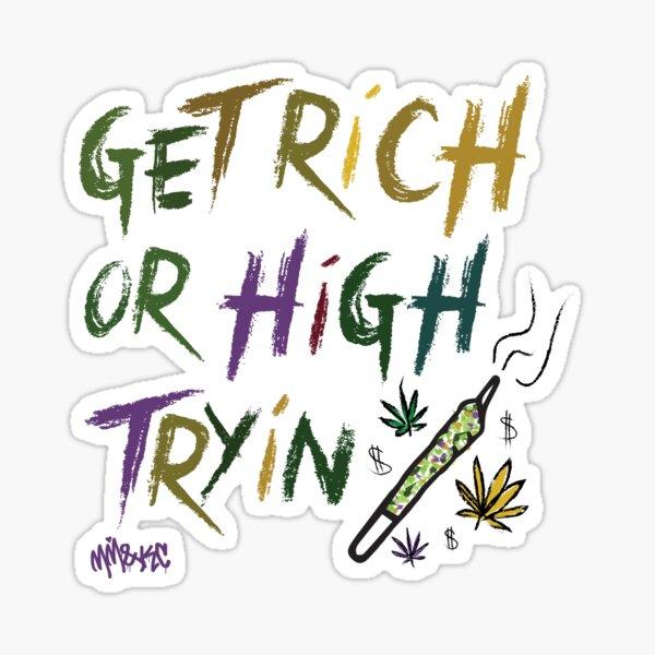 GET RICH OR HIGH TRYIN Glossy Sticker