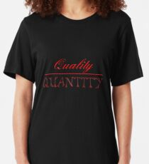 Quality (over) Quantity  Slim Fit T-Shirt