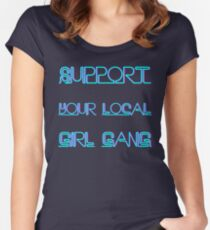 Support Your Local Girl Gang Women's Fitted Scoop T-Shirt
