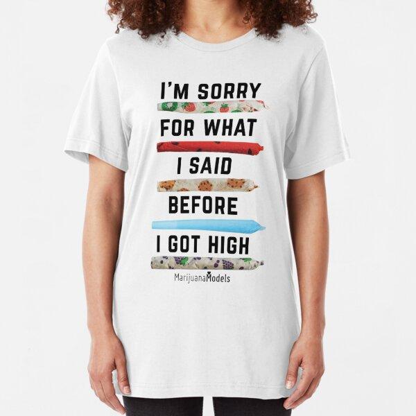 I'm Sorry For What I Said Before I Got High Slim Fit T-Shirt
