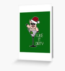 I Like It Dirty - Christmas Pig Funny Martini Glass Greeting Card