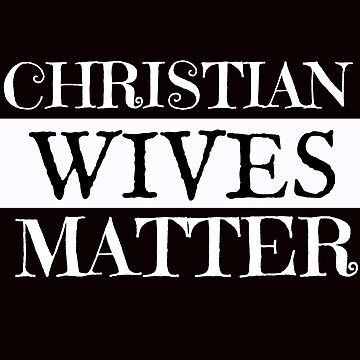 Christian Wives Matter for Christian Families by mptaylor