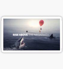 RISE ABOVE THE NEGATIVITY - Motivational Sticker