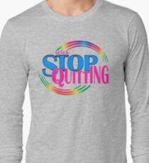Never Stop Quitting Rainbow Bright Variant  Long Sleeve T-Shirt