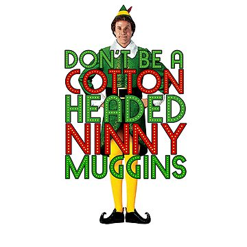 DON'T BE A COTTON HEADED NINNY MUGGINS Elf Christmas Movie Buddy Will Ferrell Funny by starkle