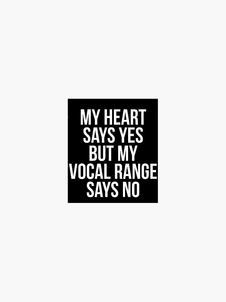 mi corazón dice que sí, pero mi rango vocal dice que no de Mkirkdesign