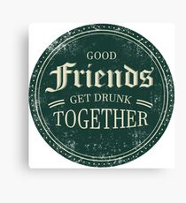 Good Friends Get Drunk Together - Beer Canvas Print