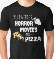 All I Need Is Pizza And Horror Movies Unisex T-Shirt