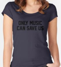 Only Music Can Save Us Women's Fitted Scoop T-Shirt