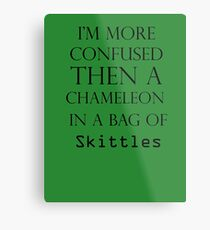 I'm More Confused Then A Chameleon In A Bag Of Skittles Metal Print