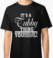 It s a TUBBY thing you wouldn t understand t shirt Classic T-Shirt