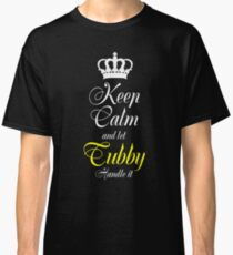 Keep calm and let the TUBBY handle it t shirt Classic T-Shirt