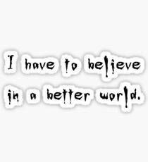 I Have to Believe in a Better World, Giles in The Wish - Buffy the Vampire Slayer Quote, BtVS, 90s, Joss Whedon, Giles Sticker
