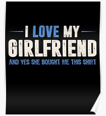 I Love My Girlfriend She Bought Me This T-Shirt Funny Gift Poster