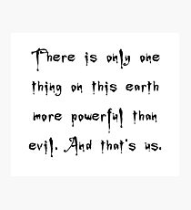 More Powerful Than Evil - Buffy the Vampire Slayer Quote, BtVS, 90s, Joss Whedon, Giles Photographic Print