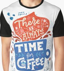 There is always time for coffee  Graphic T-Shirt