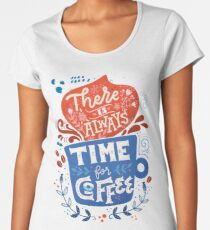There is always time for coffee  Women's Premium T-Shirt