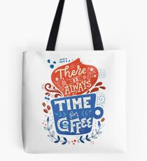 There is always time for coffee  Tote Bag