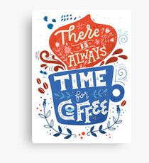 There is always time for coffee  Canvas Print