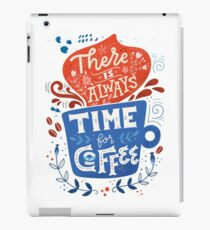 There is always time for coffee  iPad Case/Skin