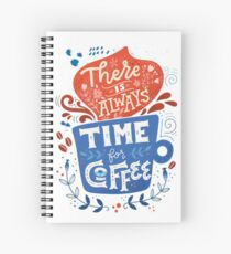 There is always time for coffee  Spiral Notebook