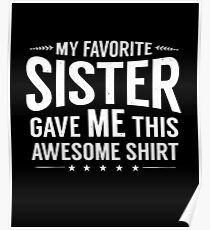 My Favorite Sister Gave Me This T-Shirt Funny Sibling Gift Poster