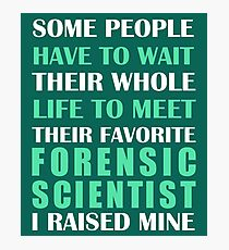 Forensic Scientist I Raised Mine   Photographic Print