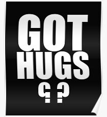 Got Hugs Funny Design Poster
