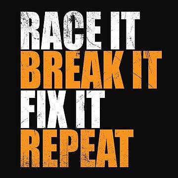 Drag Racing Funny Design - Race It Break It Fix It Repeat by kudostees
