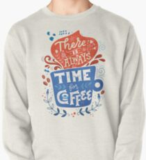 There is always time for coffee  Pullover