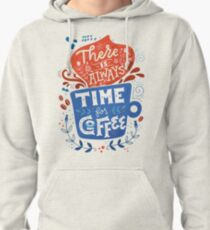 There is always time for coffee  Pullover Hoodie