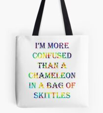I'm More Confused Than A Chameleon In A Bag Of Skittles Tote Bag