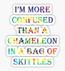 I'm More Confused Than A Chameleon In A Bag Of Skittles Sticker