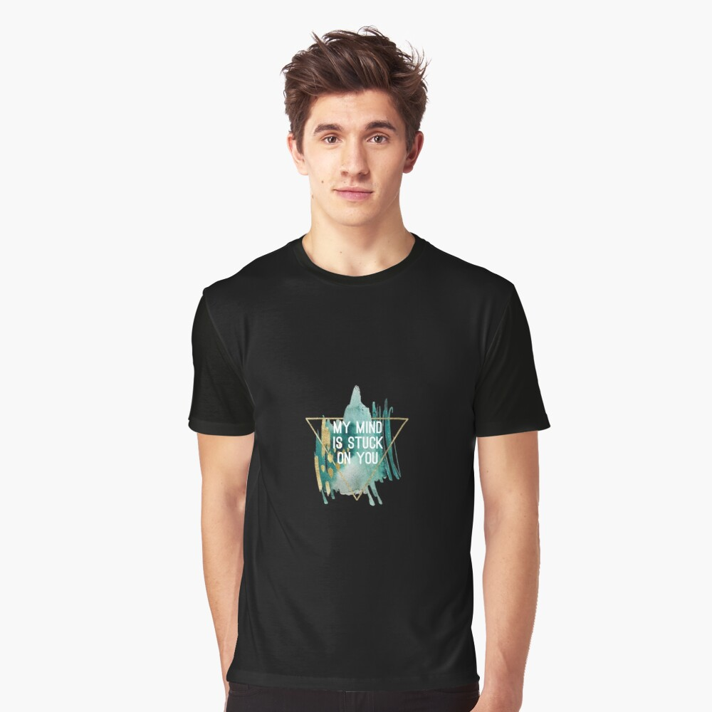 My mind is stuck on you.T shirt  Graphic T-Shirt Front