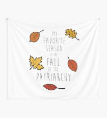 My Favorite Season Is The Fall Of The Patriarchy Wall Tapestry