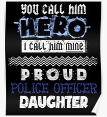 You Call Him Hero He Is Mine Proud Police Officer Daughter Poster
